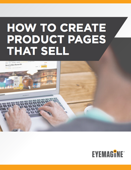 How to Create Product Pages That Sell by EYEMAGINE - eCommerce