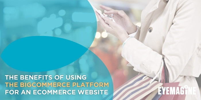 The Benefits of Using Bigcommerce for an eCommerce Website