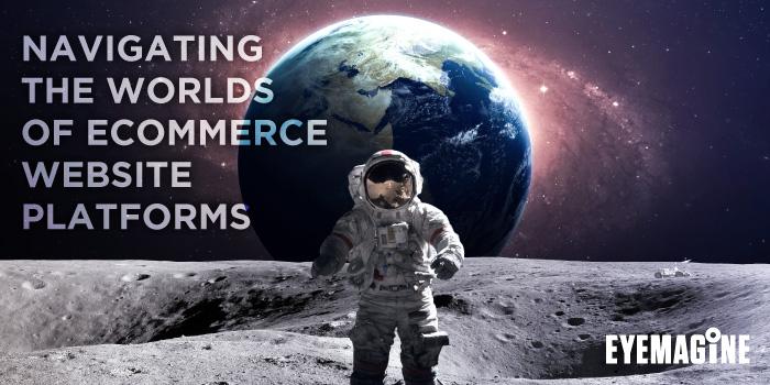 Navigating the Worlds of Ecommerce Website Platforms
