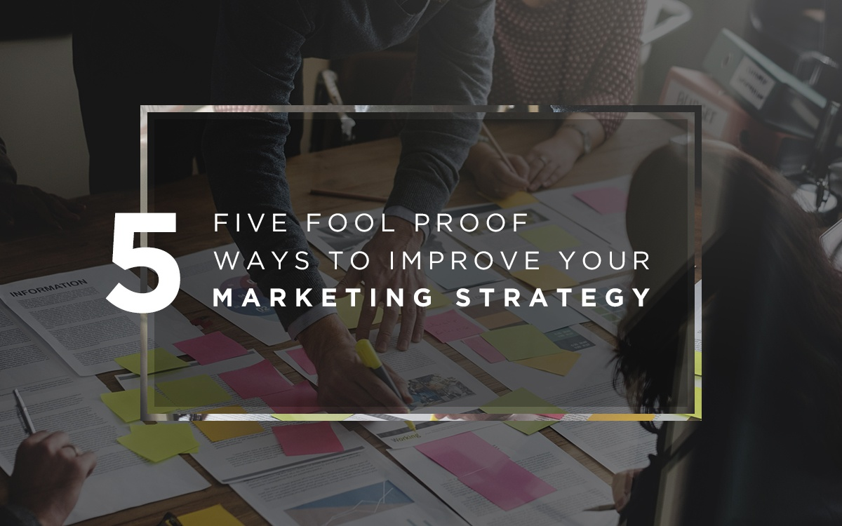 5 Foolproof Ways to Improve Your Marketing Strategy