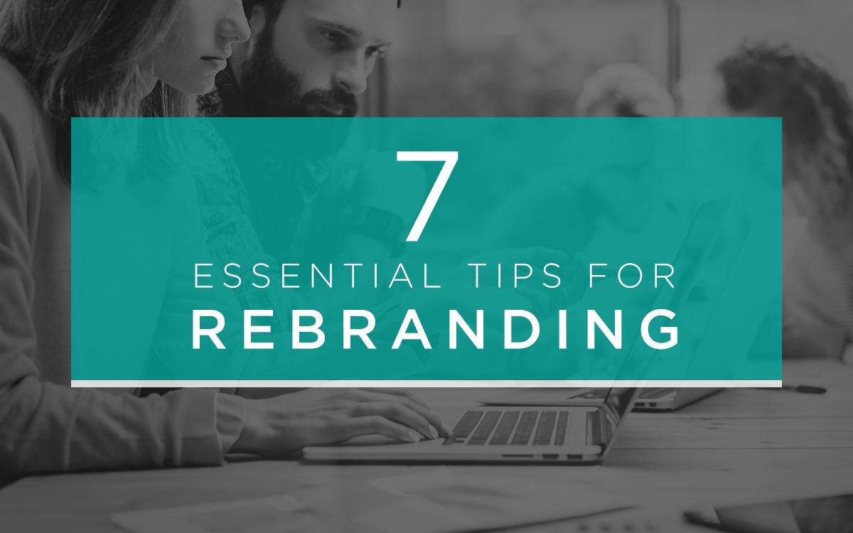 7 Essential Tips for Rebranding