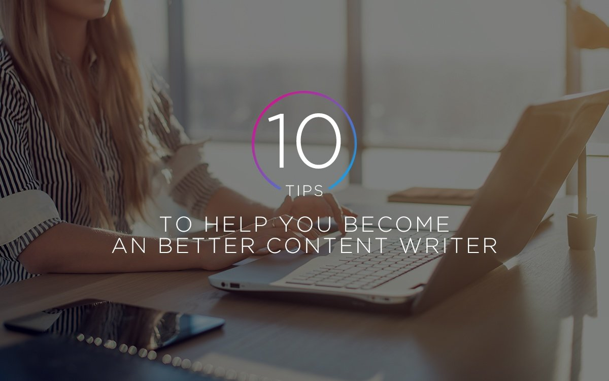 10 Tips to Help You Become a Better Content Writer