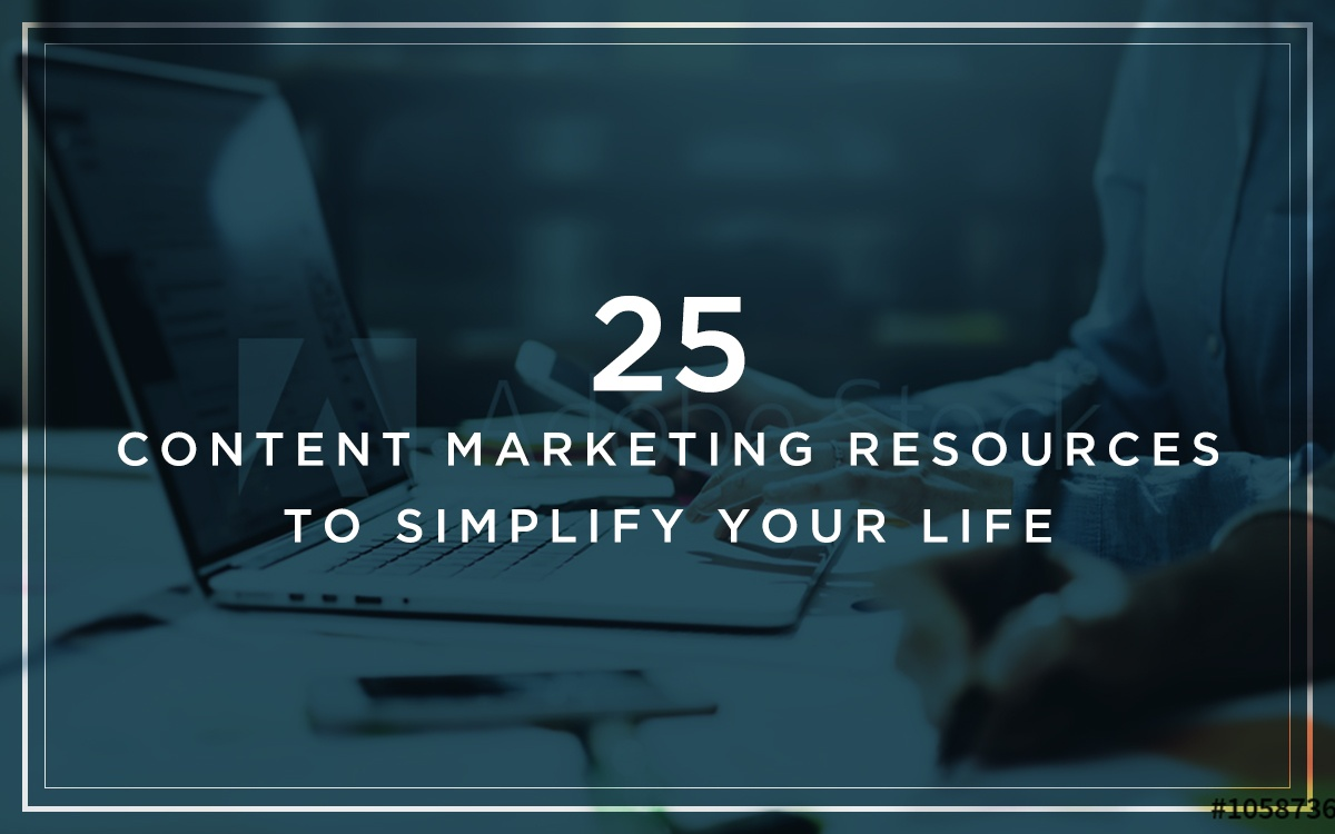 25 Content Marketing Resources to Simplify Your Life