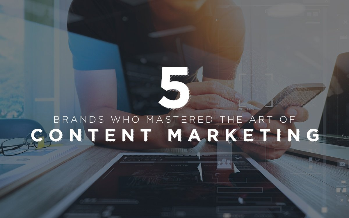 5 Brands Who Mastered the Art of Content Marketing