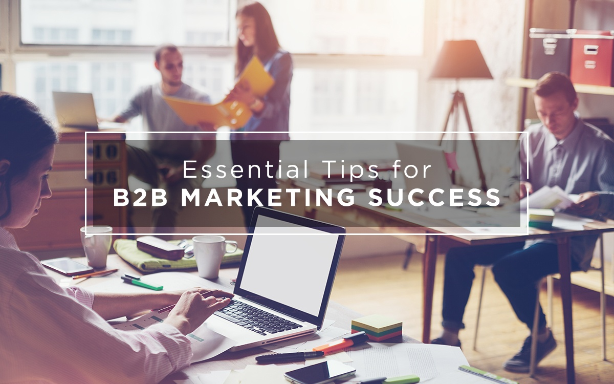 Essential Tips for B2B Marketing Success