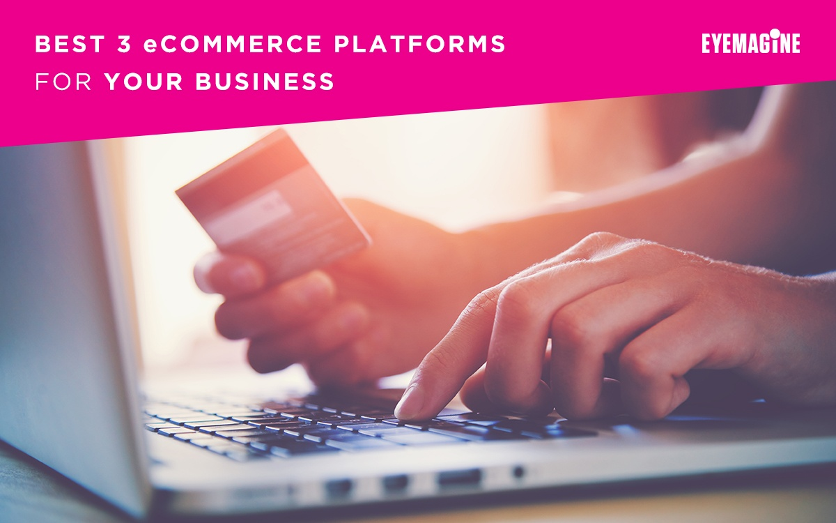 Best 3 eCommerce Platforms For Your Business