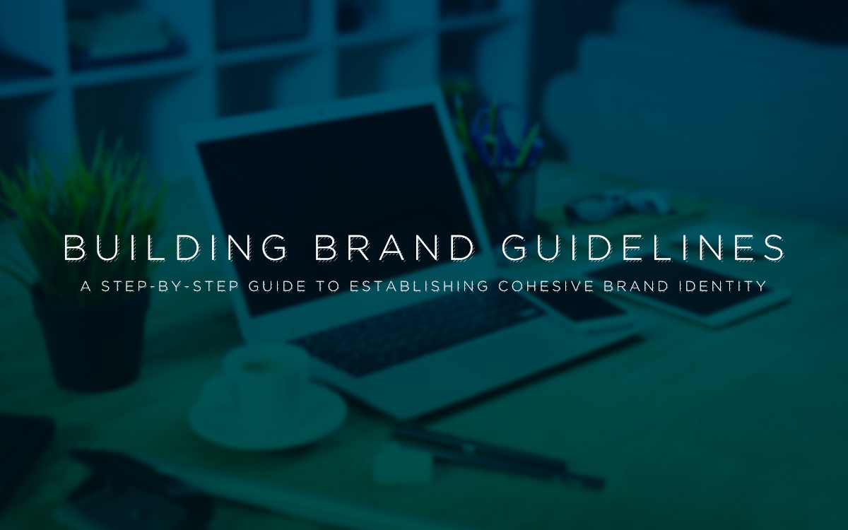 Building Your Brand Guidelines: A Step-By-Step Guide to Establishing Cohesive Brand Identity