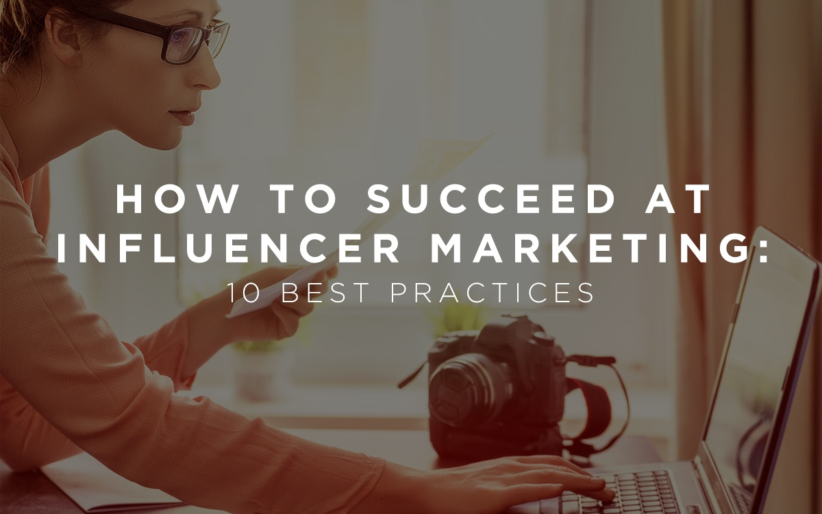 How to Succeed at Influencer Marketing: 10 Best Practices