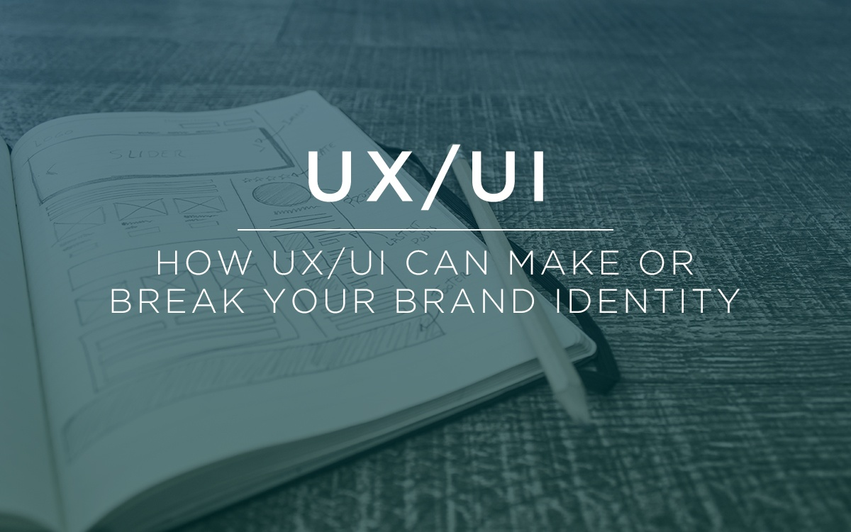 How UX/UI Can Make or Break Your Brand Identity