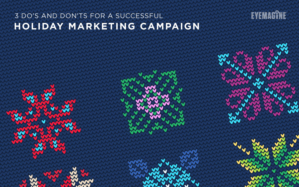 3 Do's and Don'ts For A Successful Holiday Marketing Campaign