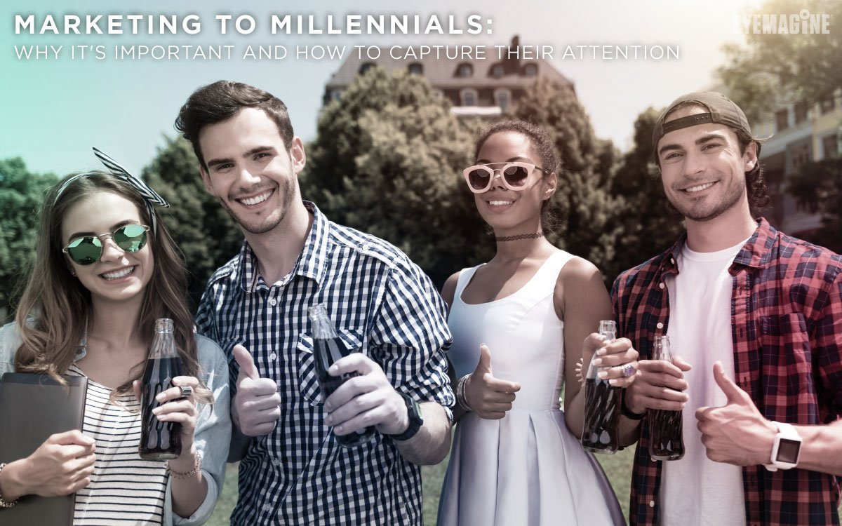 Marketing to Millennials: Why & How to Capture Their Attention