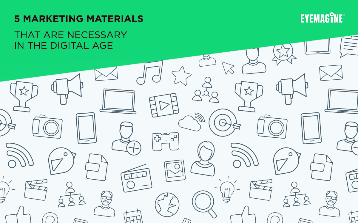 5 Marketing Materials that are Necessary in the Digital Age