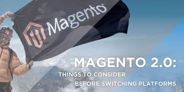 Magento 2.0: Things to Consider Before Switching Platforms