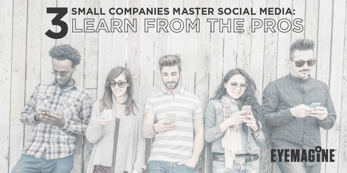 3 Small Companies Master Social Media: Learn From the Pros