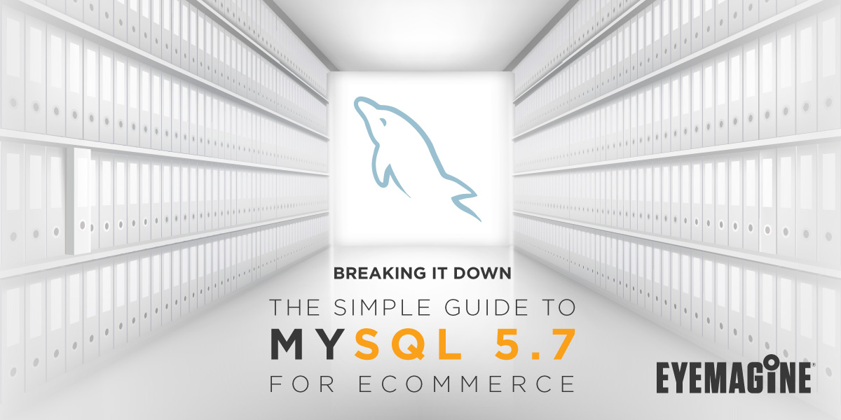 Breaking it Down: The Simple Guide to MySQL 5.7 for eCommerce