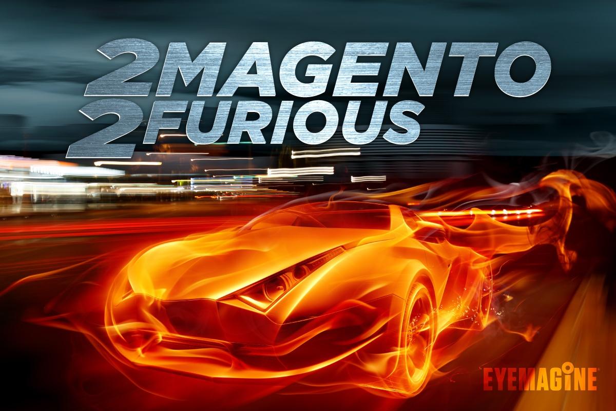 2 Magento 2 Furious: How to Speed Up Magento 2