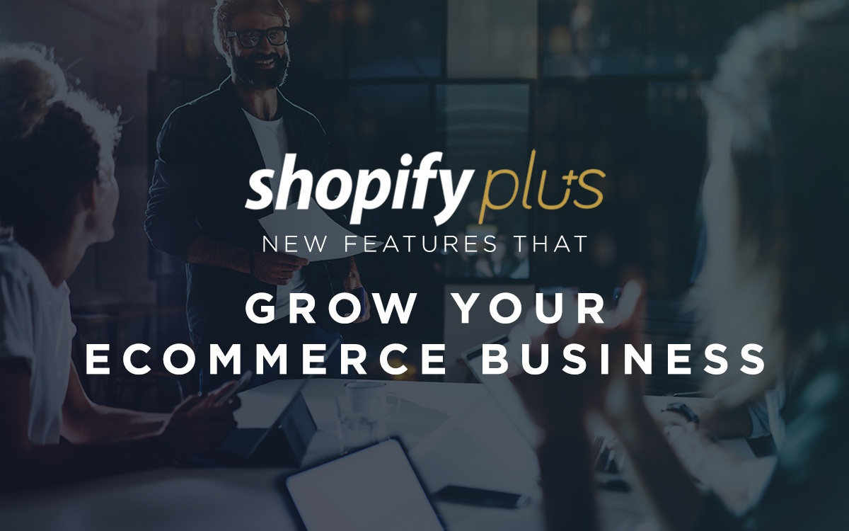 Shopify Plus - New Features That Grow Your eCommerce Business